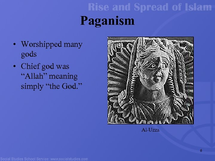 "Paganism • Worshipped many gods • Chief god was ""Allah"" meaning simply ""the God."