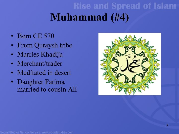 Muhammad (#4) • • • Born CE 570 From Quraysh tribe Marries Khadija Merchant/trader