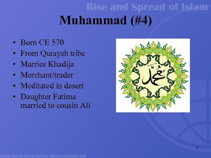 Muhammad (#4) • • • Born CE 570 From Quraysh tribe Marries Khadija Merchant/trader