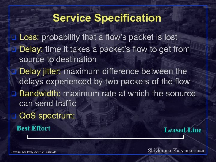 Service Specification Loss: probability that a flow's packet is lost q Delay: time it