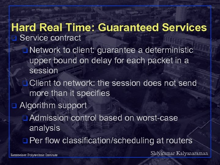 Hard Real Time: Guaranteed Services Service contract q Network to client: guarantee a deterministic