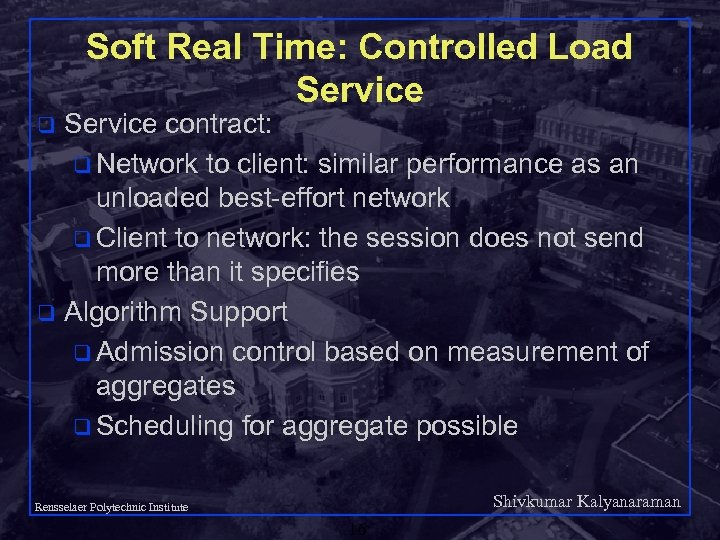 Soft Real Time: Controlled Load Service contract: q Network to client: similar performance as