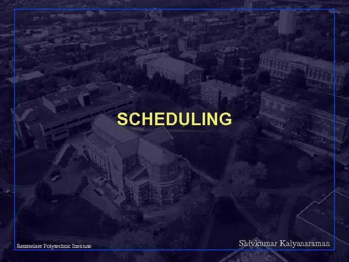 SCHEDULING Shivkumar Kalyanaraman Rensselaer Polytechnic Institute 31