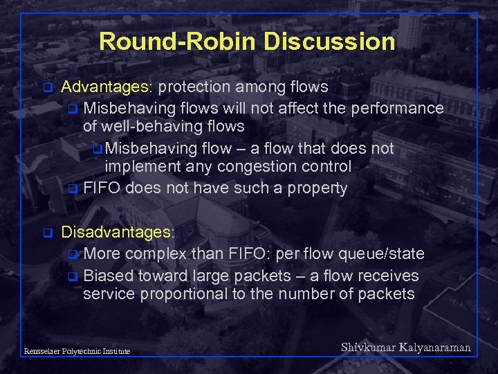 Round-Robin Discussion q Advantages: protection among flows q Misbehaving flows will not affect the