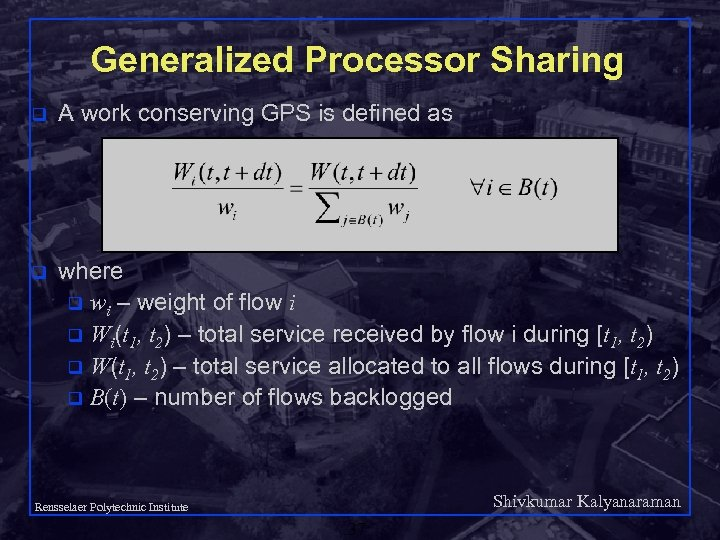Generalized Processor Sharing q A work conserving GPS is defined as q where q