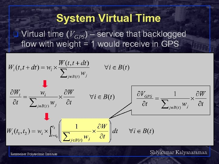 System Virtual Time q Virtual time (VGPS) – service that backlogged flow with weight