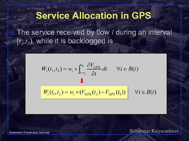 Service Allocation in GPS q The service received by flow i during an interval