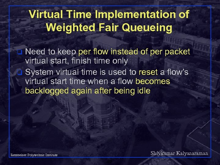 Virtual Time Implementation of Weighted Fair Queueing Need to keep per flow instead of