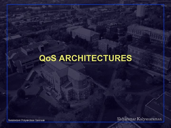 Qo. S ARCHITECTURES Shivkumar Kalyanaraman Rensselaer Polytechnic Institute 53