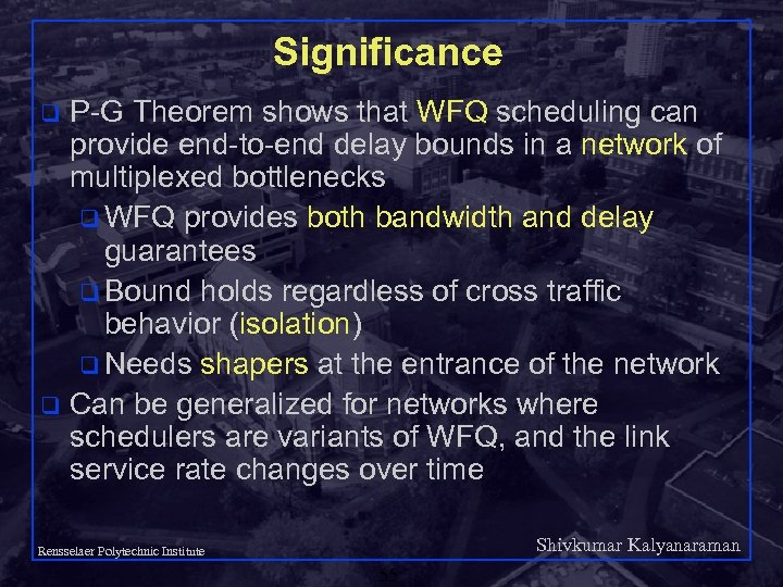 Significance P-G Theorem shows that WFQ scheduling can provide end-to-end delay bounds in a