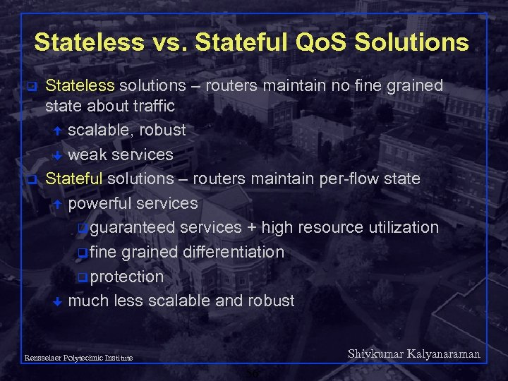 Stateless vs. Stateful Qo. S Solutions q q Stateless solutions – routers maintain no