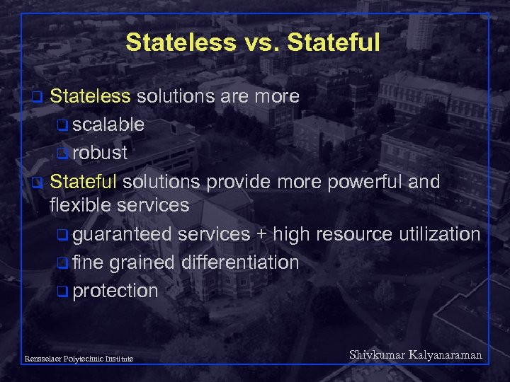 Stateless vs. Stateful Stateless solutions are more q scalable q robust q Stateful solutions
