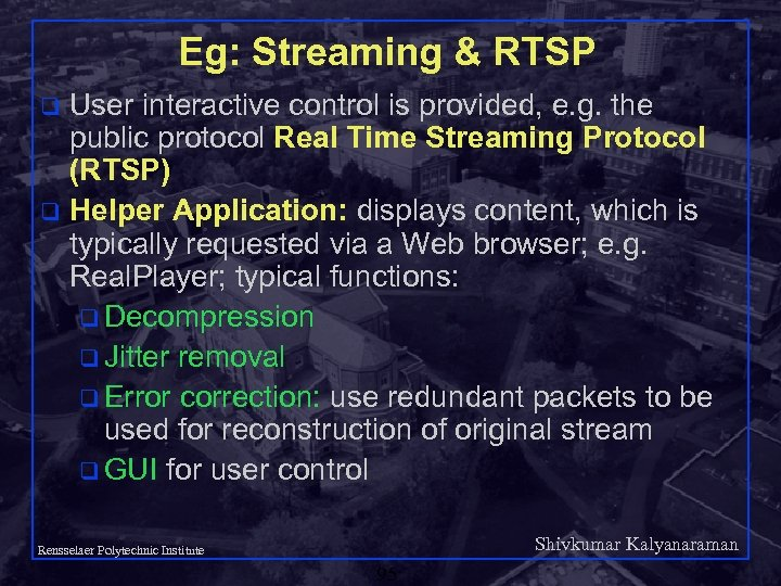 Eg: Streaming & RTSP User interactive control is provided, e. g. the public protocol