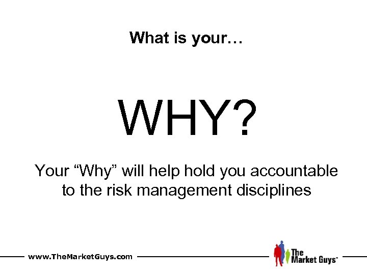 """What is your… WHY? Your """"Why"""" will help hold you accountable to the risk"""