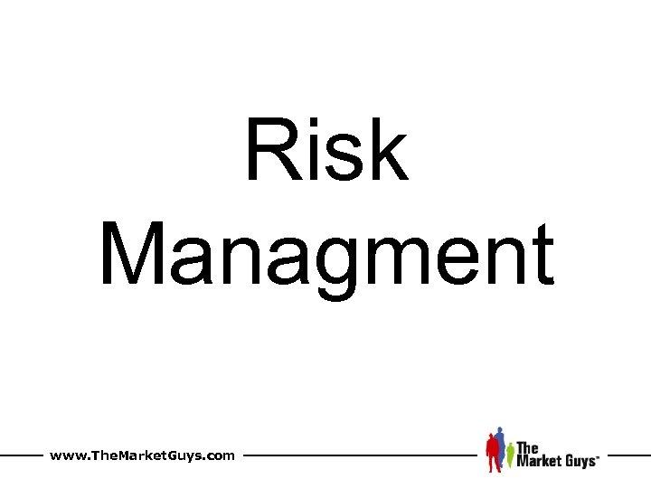 Risk Managment www. The. Market. Guys. com