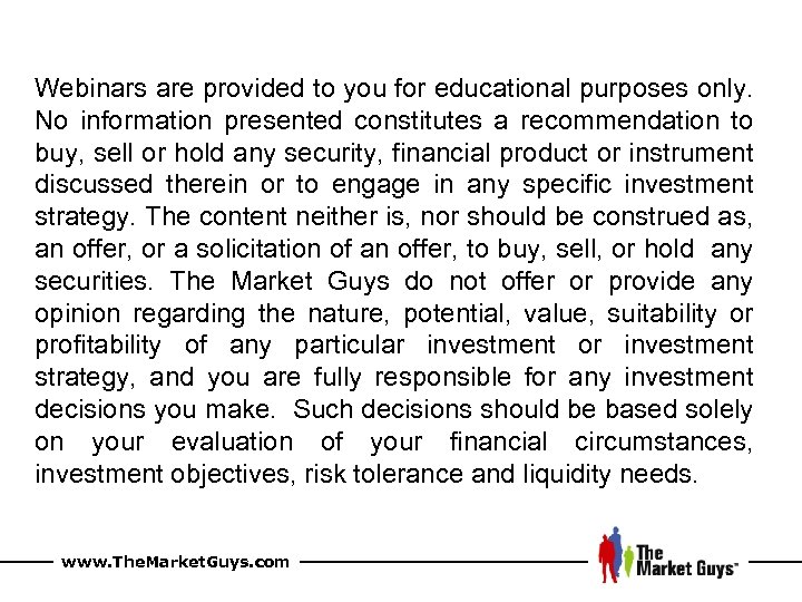 Webinars are provided to you for educational purposes only. No information presented constitutes a