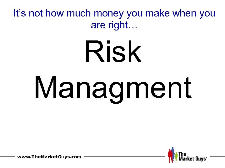 It's not how much money you make when you are right… Risk Managment www.