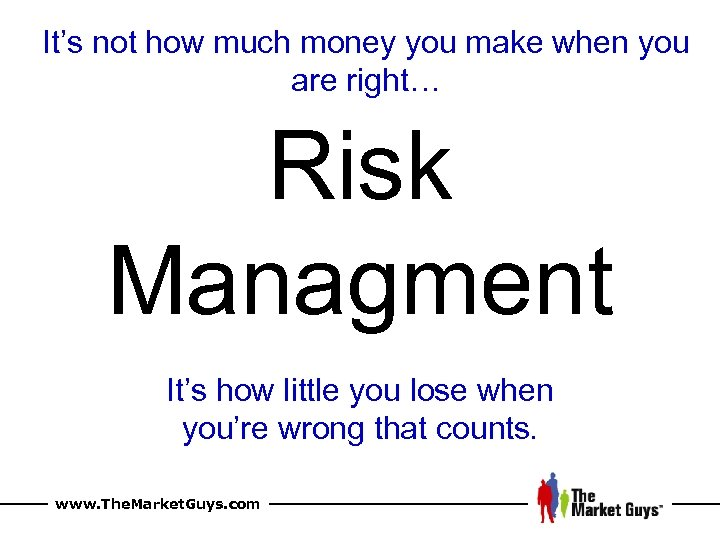 It's not how much money you make when you are right… Risk Managment It's
