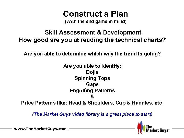 Construct a Plan (With the end game in mind) Skill Assessment & Development How