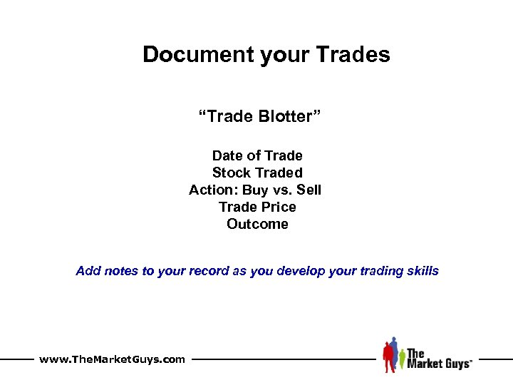 """Document your Trades """"Trade Blotter"""" Date of Trade Stock Traded Action: Buy vs. Sell"""