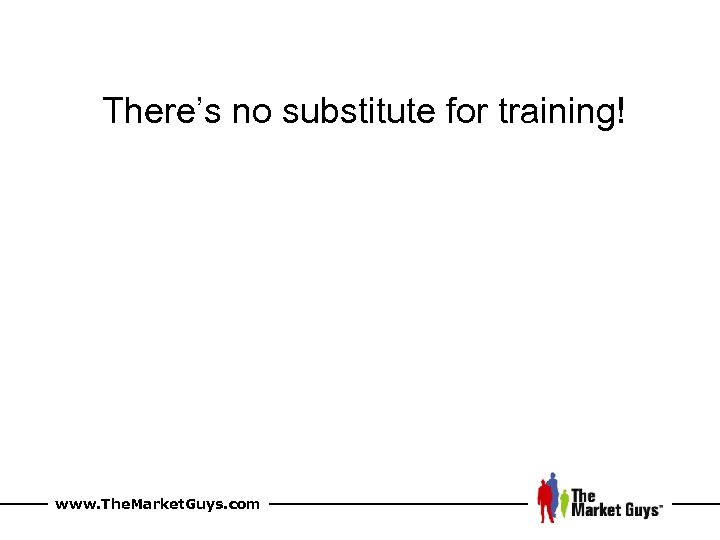 There's no substitute for training! www. The. Market. Guys. com