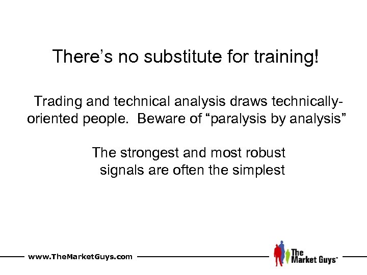 There's no substitute for training! Trading and technical analysis draws technicallyoriented people. Beware of