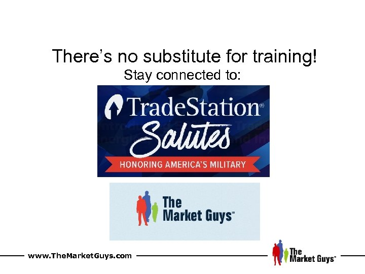 There's no substitute for training! Stay connected to: www. The. Market. Guys. com