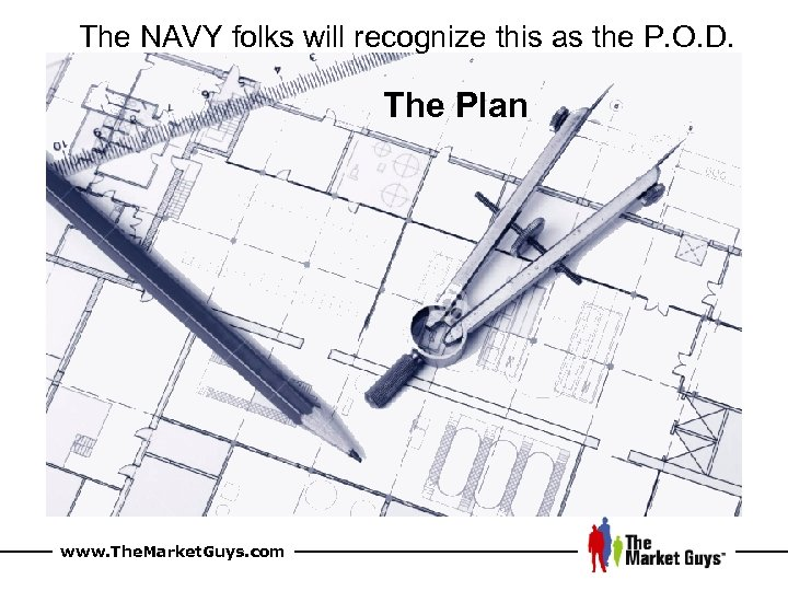 The NAVY folks will recognize this as the P. O. D. The Plan www.