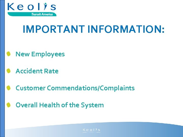 IMPORTANT INFORMATION: New Employees Accident Rate Customer Commendations/Complaints Overall Health of the System