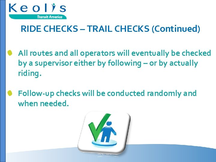 RIDE CHECKS – TRAIL CHECKS (Continued) All routes and all operators will eventually be