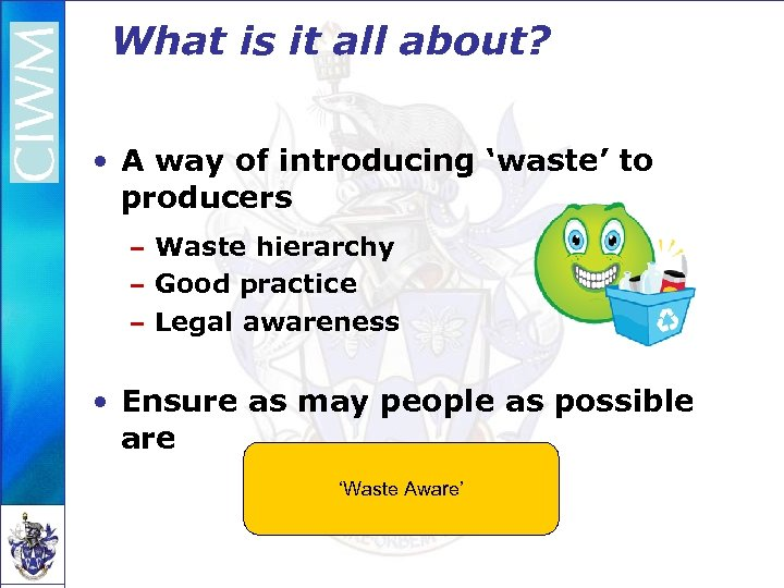 What is it all about? • A way of introducing 'waste' to producers –