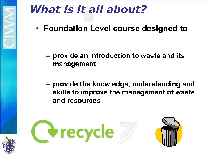 What is it all about? • Foundation Level course designed to – provide an