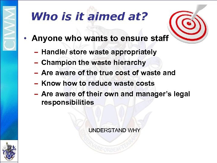 Who is it aimed at? • Anyone who wants to ensure staff – –