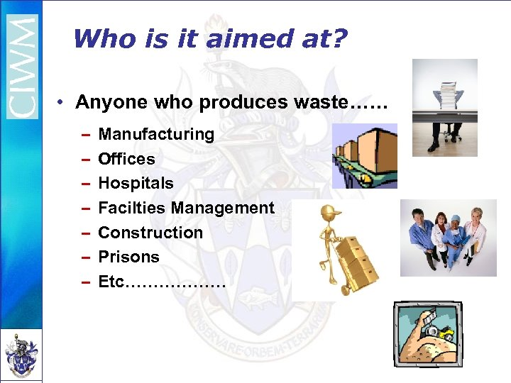 Who is it aimed at? • Anyone who produces waste…… – – – –