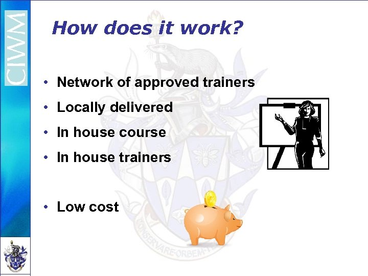 How does it work? • Network of approved trainers • Locally delivered • In
