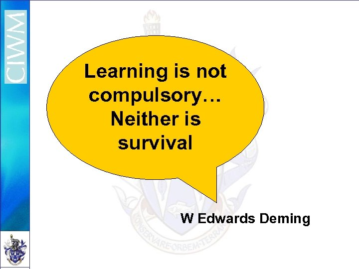 Learning is not compulsory… Neither is survival W Edwards Deming