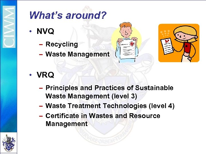 What's around? • NVQ – Recycling – Waste Management • VRQ – Principles and