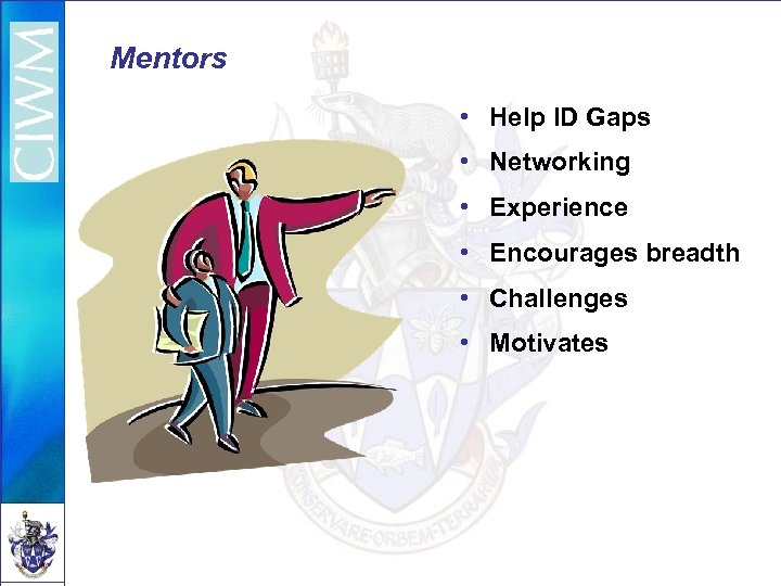 Mentors • Help ID Gaps • Networking • Experience • Encourages breadth • Challenges