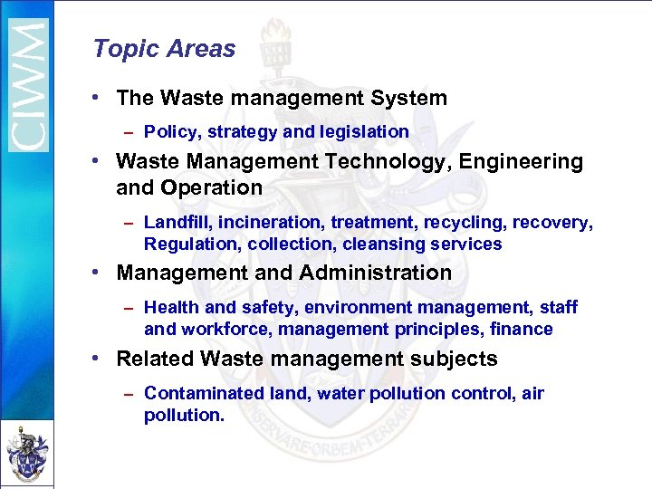 Topic Areas • The Waste management System – Policy, strategy and legislation • Waste