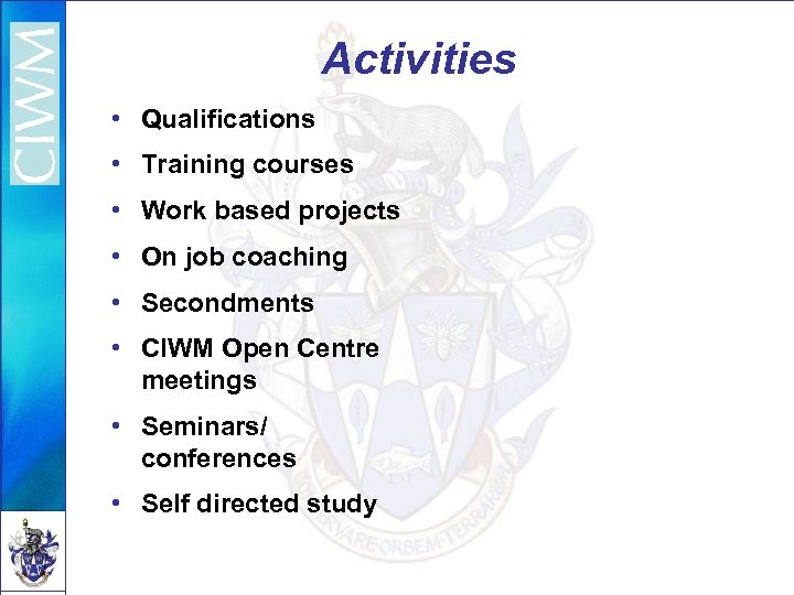 Activities • Qualifications • Training courses • Work based projects • On job coaching