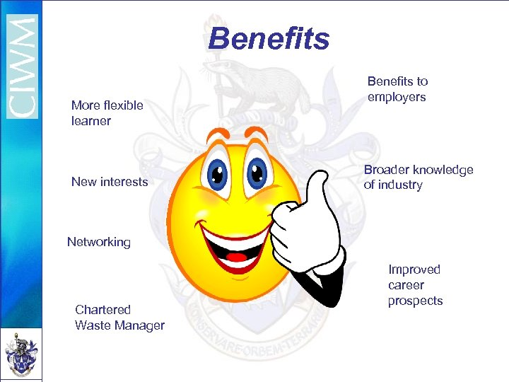 Benefits More flexible learner New interests Benefits to employers Broader knowledge of industry Networking