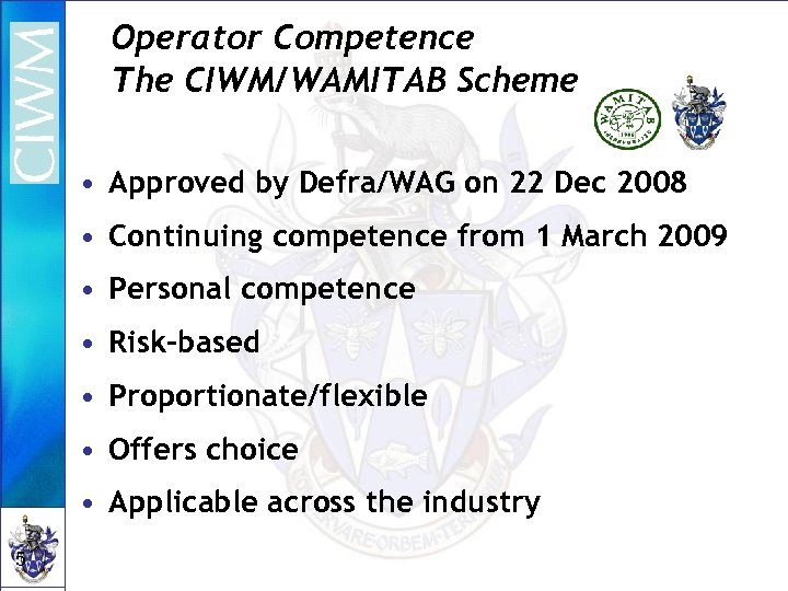 Operator Competence The CIWM/WAMITAB Scheme • Approved by Defra/WAG on 22 Dec 2008 •