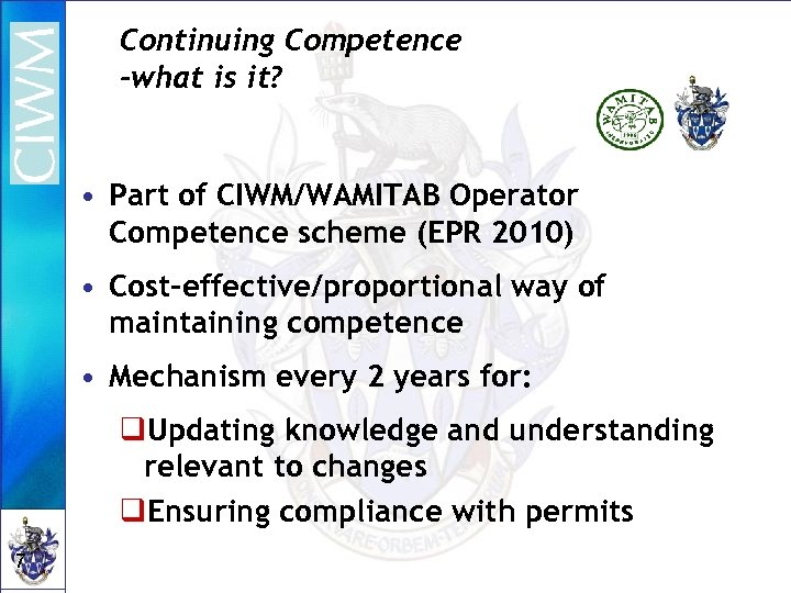 Continuing Competence -what is it? • Part of CIWM/WAMITAB Operator Competence scheme (EPR 2010)