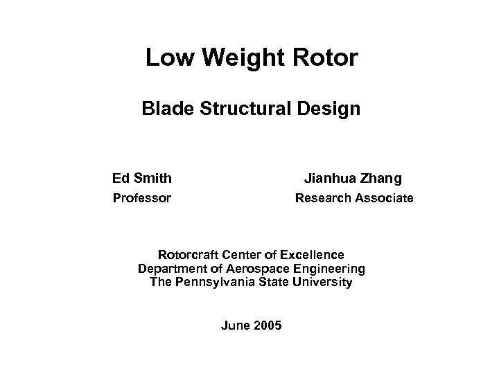 Low Weight Rotor Blade Structural Design Ed Smith Jianhua Zhang Professor Research Associate Rotorcraft
