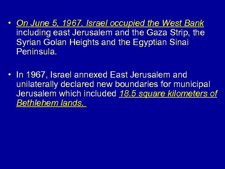 • On June 5, 1967, Israel occupied the West Bank including east Jerusalem