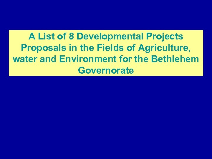 A List of 8 Developmental Projects Proposals in the Fields of Agriculture, water and