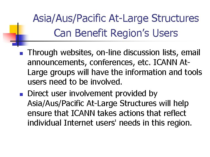 Asia/Aus/Pacific At-Large Structures Can Benefit Region's Users n n Through websites, on-line discussion lists,