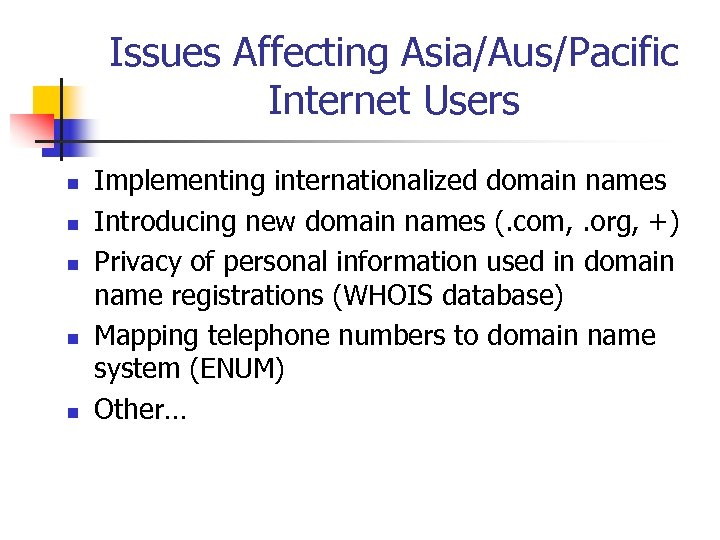 Issues Affecting Asia/Aus/Pacific Internet Users n n n Implementing internationalized domain names Introducing new
