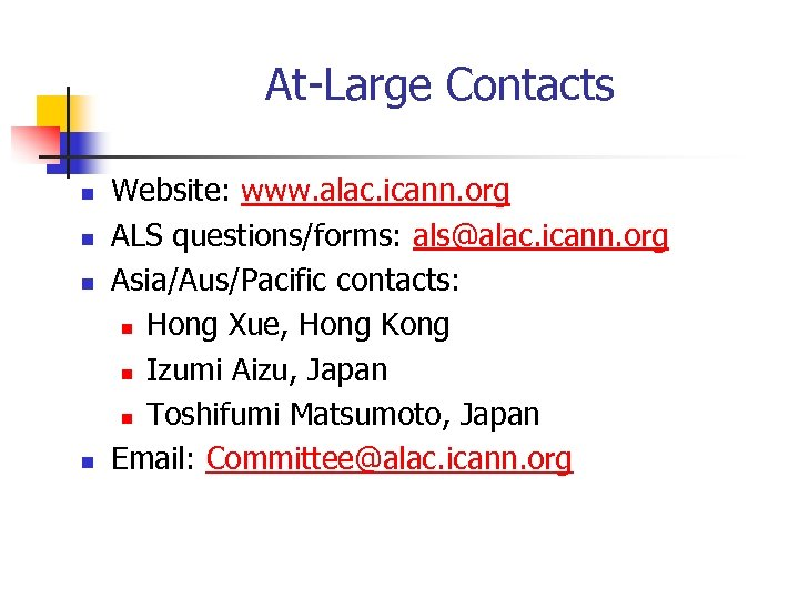 At-Large Contacts n n Website: www. alac. icann. org ALS questions/forms: als@alac. icann. org