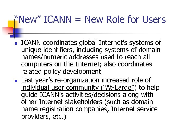 """New"" ICANN = New Role for Users n n ICANN coordinates global Internet's systems"